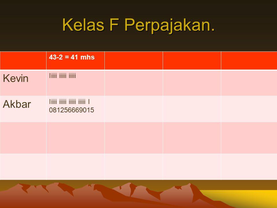 Kelas F Perpajakan. Kevin Akbar 43-2 = 41 mhs Iiiii iiiii iiiii