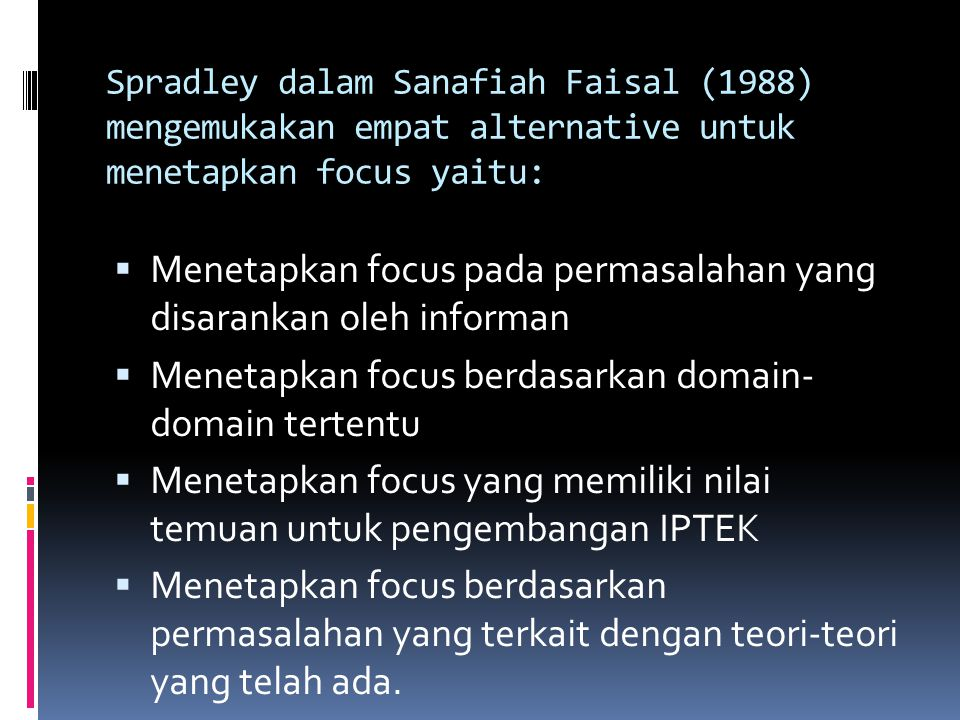 Menetapkan focus pada permasalahan yang disarankan oleh informan