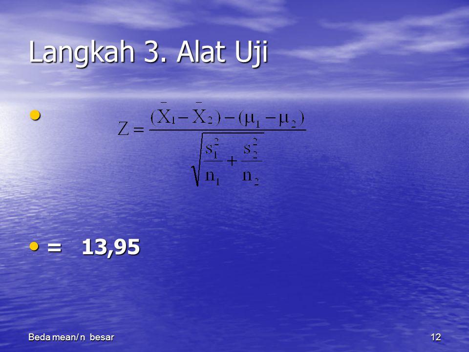 Langkah 3. Alat Uji = 13,95 Beda mean/ n besar