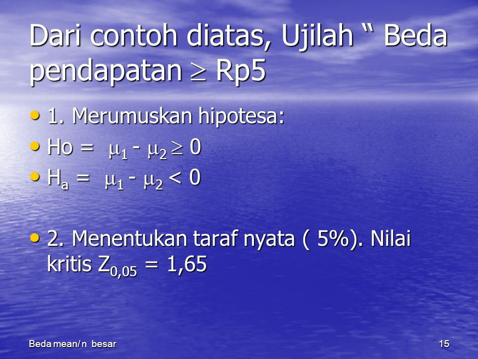 Dari contoh diatas, Ujilah Beda pendapatan  Rp5