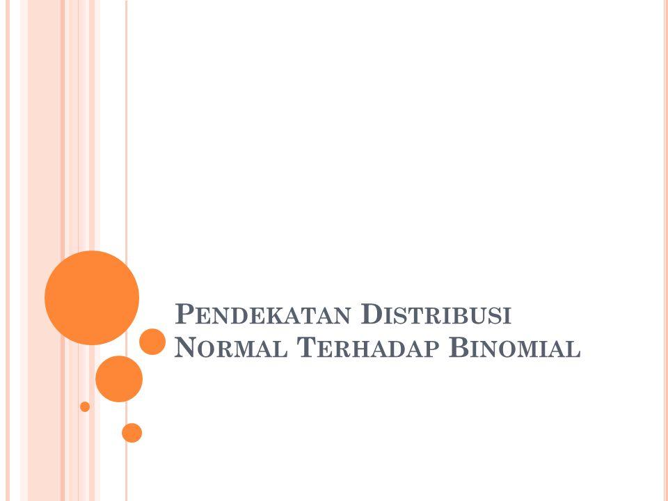 Pendekatan Distribusi Normal Terhadap Binomial