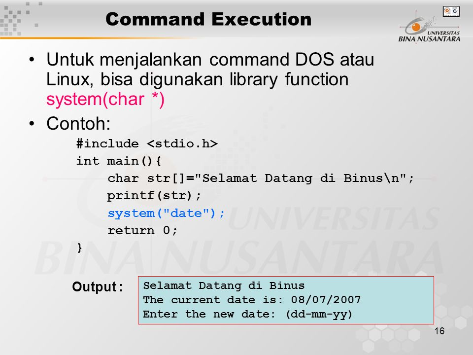 Command Execution Untuk menjalankan command DOS atau Linux, bisa digunakan library function system(char *)