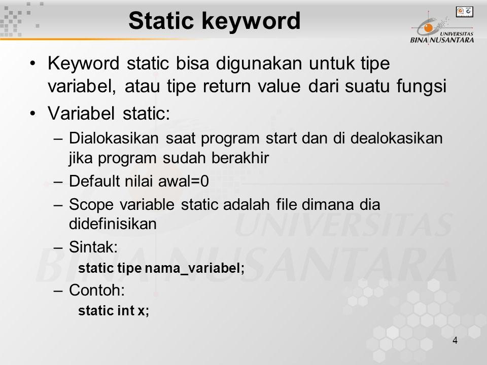 Static keyword Keyword static bisa digunakan untuk tipe variabel, atau tipe return value dari suatu fungsi.