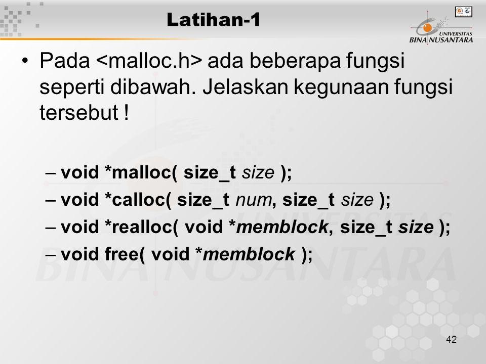 Latihan-1 Pada <malloc.h> ada beberapa fungsi seperti dibawah. Jelaskan kegunaan fungsi tersebut ! void *malloc( size_t size );