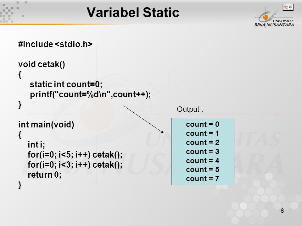 Variabel Static #include <stdio.h> void cetak() {