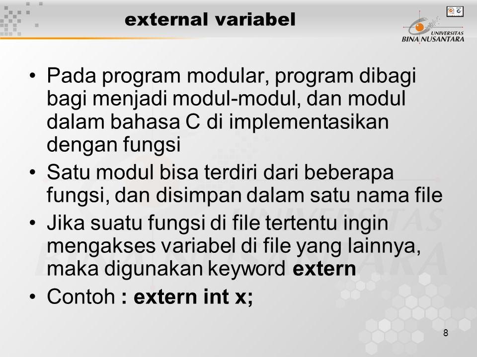 external variabel Pada program modular, program dibagi bagi menjadi modul-modul, dan modul dalam bahasa C di implementasikan dengan fungsi.