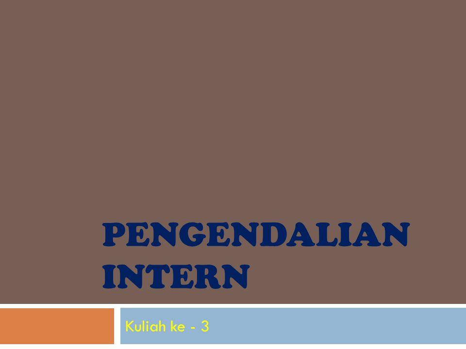 PENGENDALIAN INTERN Kuliah ke - 3