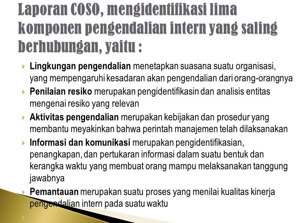 Laporan COSO, mengidentifikasi lima komponen pengendalian intern yang saling berhubungan, yaitu :