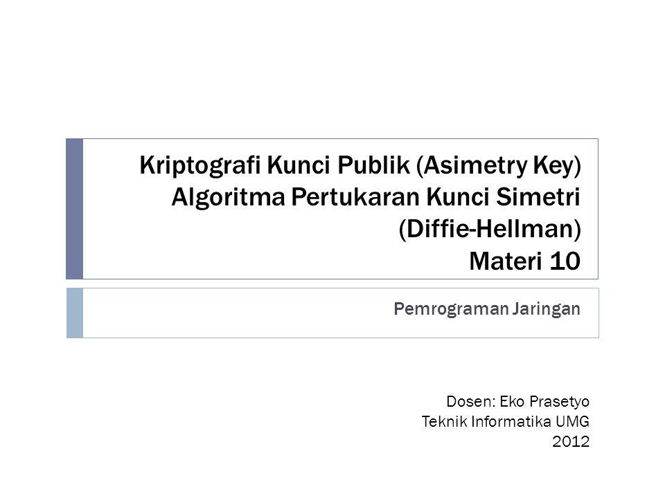 Kriptografi Kunci Publik (Asimetry Key) Algoritma Pertukaran Kunci Simetri (Diffie-Hellman) Materi 10