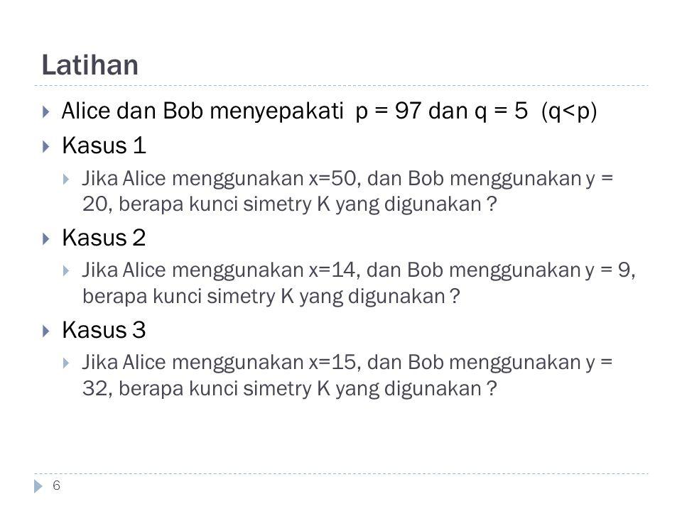 Latihan Alice dan Bob menyepakati p = 97 dan q = 5 (q<p) Kasus 1