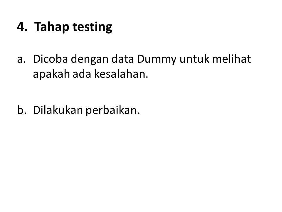 4. Tahap testing Dicoba dengan data Dummy untuk melihat apakah ada kesalahan. Dilakukan perbaikan.