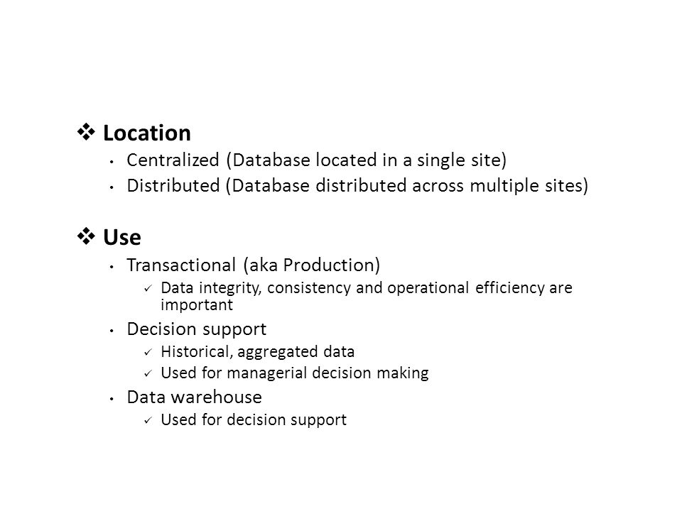 Location Use Centralized (Database located in a single site)
