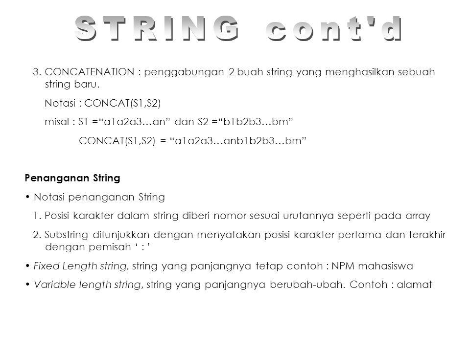 STRING cont d 3. CONCATENATION : penggabungan 2 buah string yang menghasilkan sebuah string baru.