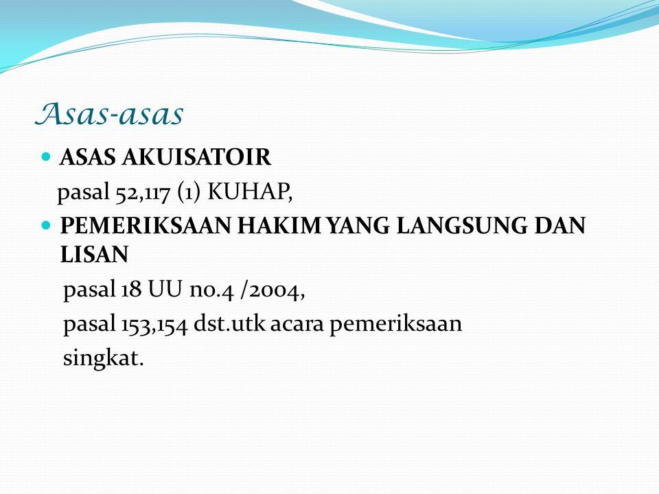Asas-asas ASAS AKUISATOIR pasal 52,117 (1) KUHAP,