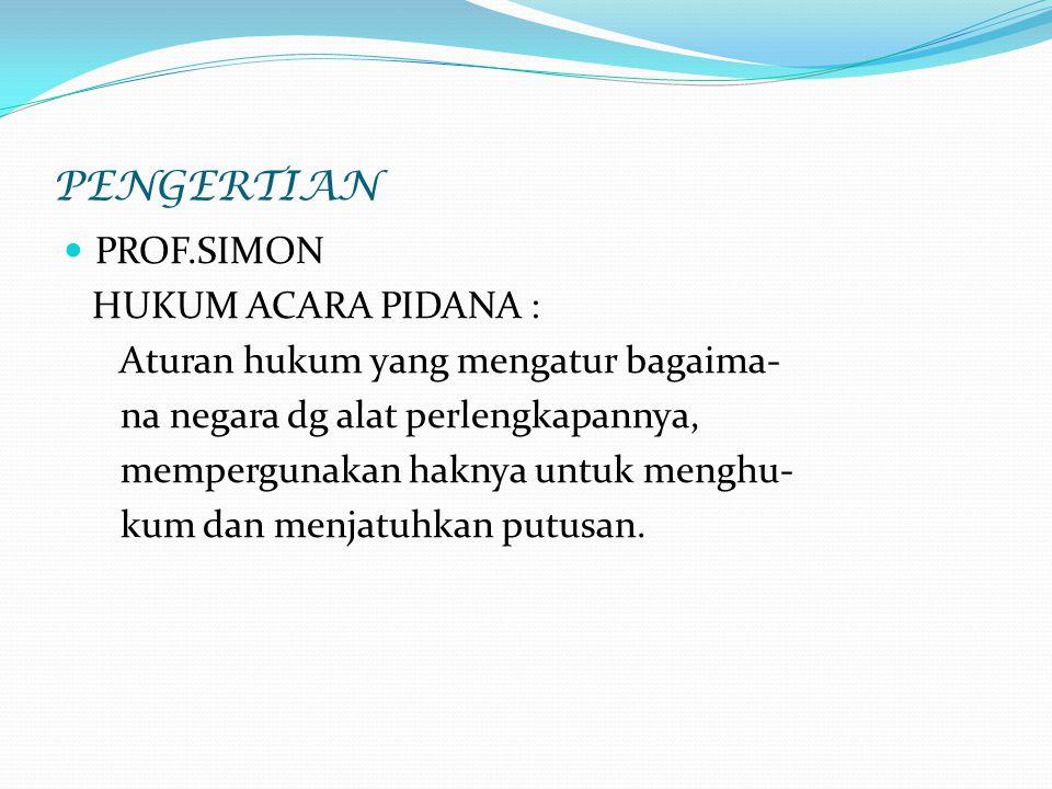 PENGERTIAN PROF.SIMON HUKUM ACARA PIDANA :