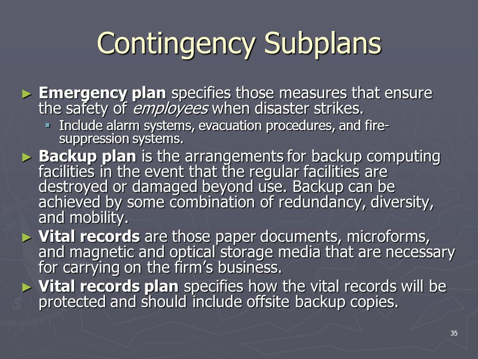 Contingency Subplans Emergency plan specifies those measures that ensure the safety of employees when disaster strikes.