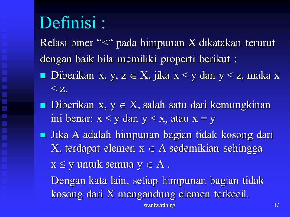 Definisi : Relasi biner < pada himpunan X dikatakan terurut