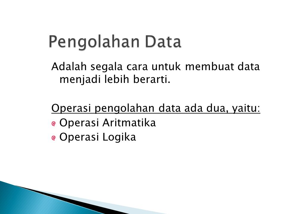 Pengolahan Data Adalah segala cara untuk membuat data menjadi lebih berarti. Operasi pengolahan data ada dua, yaitu:
