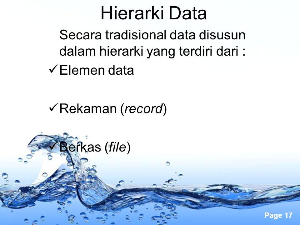 Hierarki Data Secara tradisional data disusun dalam hierarki yang terdiri dari : Elemen data. Rekaman (record)