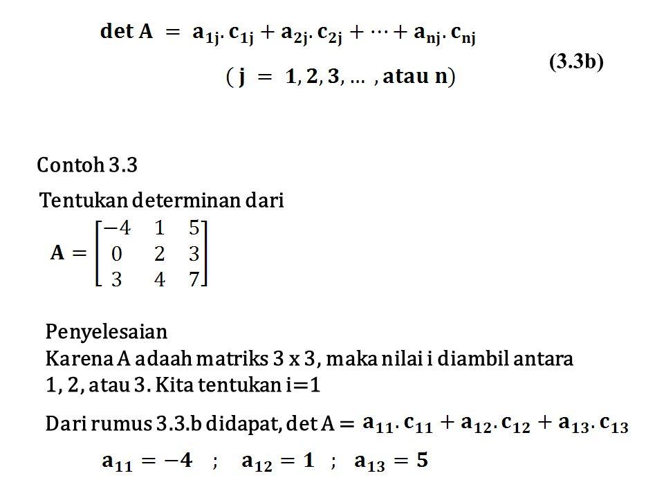 (3.3b) Contoh 3.3. Tentukan determinan dari. Penyelesaian. Karena A adaah matriks 3 x 3, maka nilai i diambil antara.