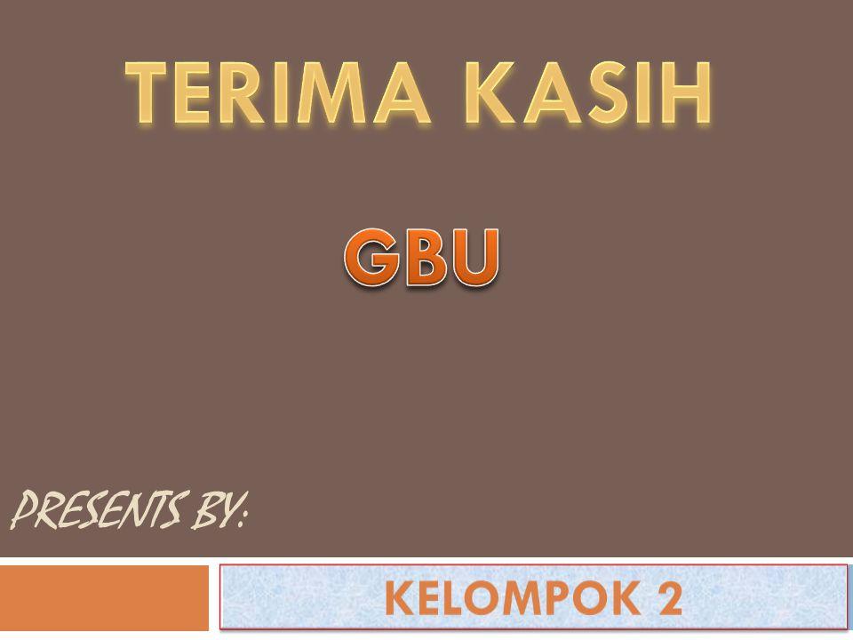 TERIMA KASIH GBU PRESENTS BY: KELOMPOK 2