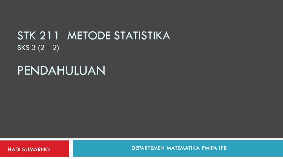 STK 211 METODE STATISTIKA SKS 3 (2 – 2) pendahuluan