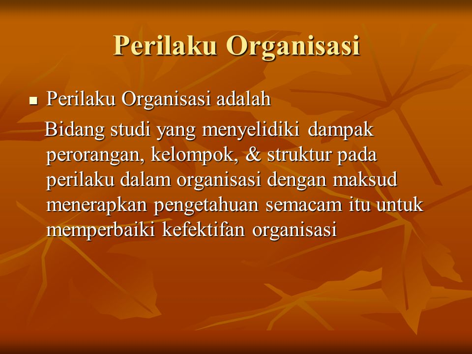 Perilaku Organisasi Perilaku Organisasi adalah