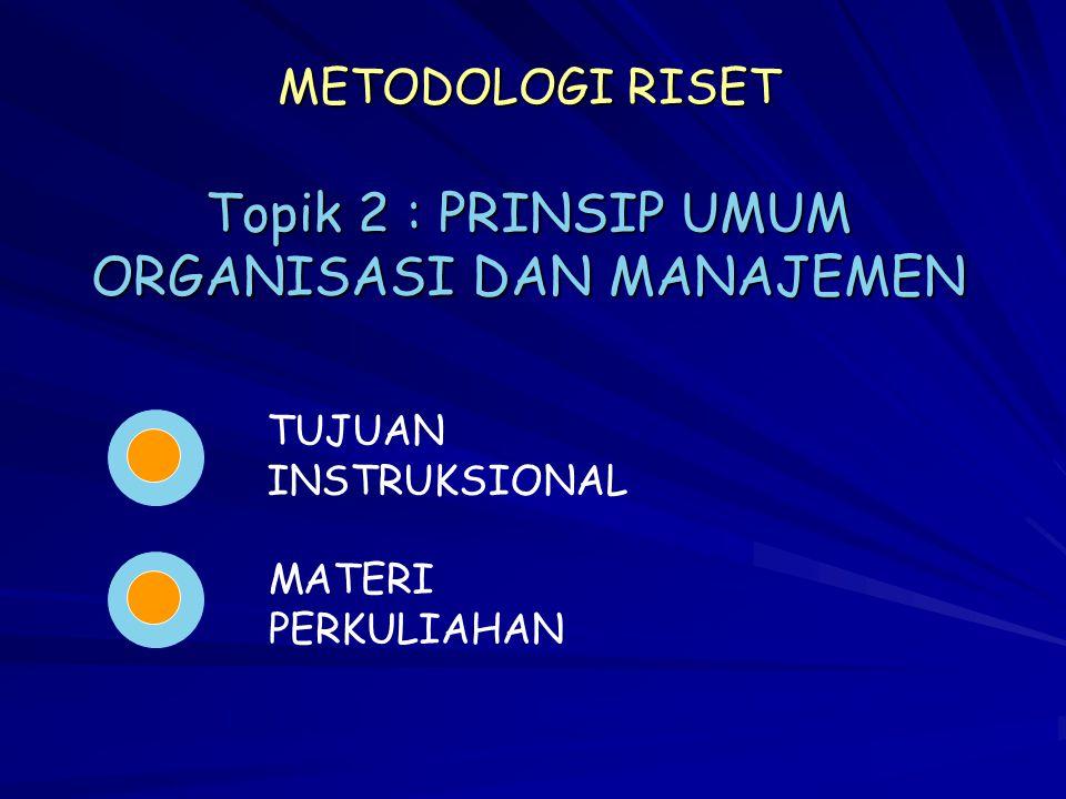 Topik 2 : PRINSIP UMUM ORGANISASI DAN MANAJEMEN