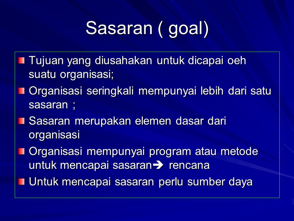 Sasaran ( goal) Tujuan yang diusahakan untuk dicapai oeh suatu organisasi; Organisasi seringkali mempunyai lebih dari satu sasaran ;