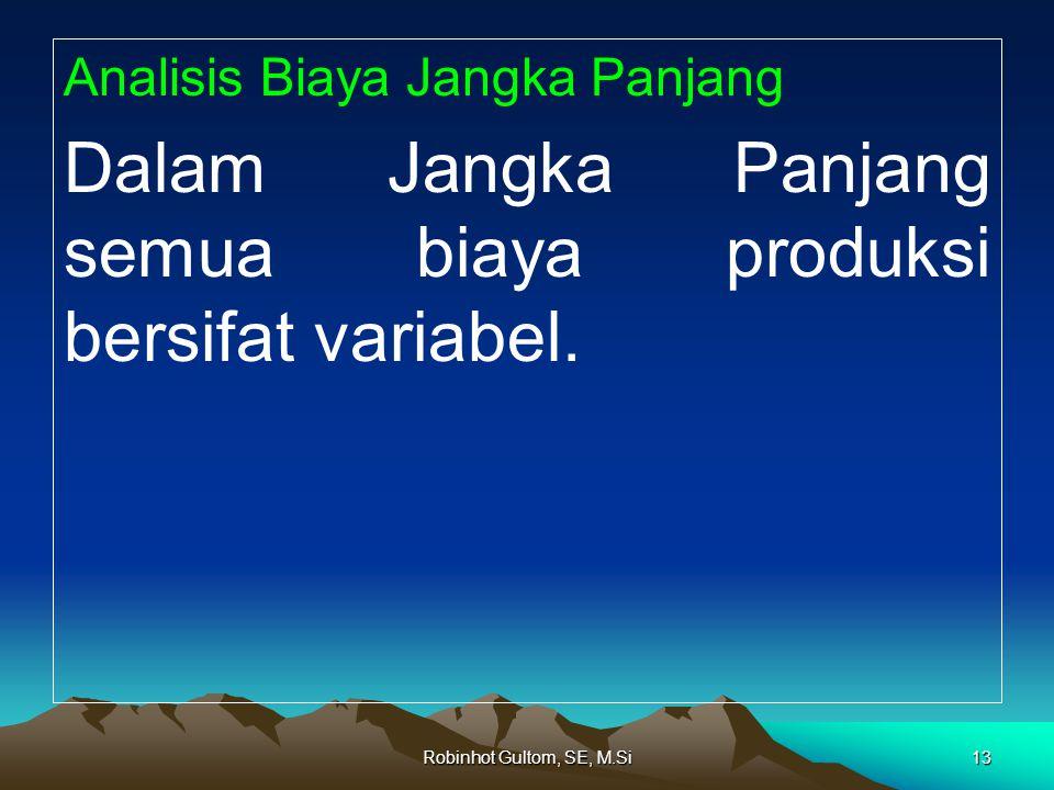 Dalam Jangka Panjang semua biaya produksi bersifat variabel.