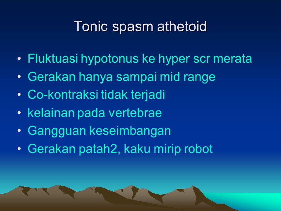 Tonic spasm athetoid Fluktuasi hypotonus ke hyper scr merata