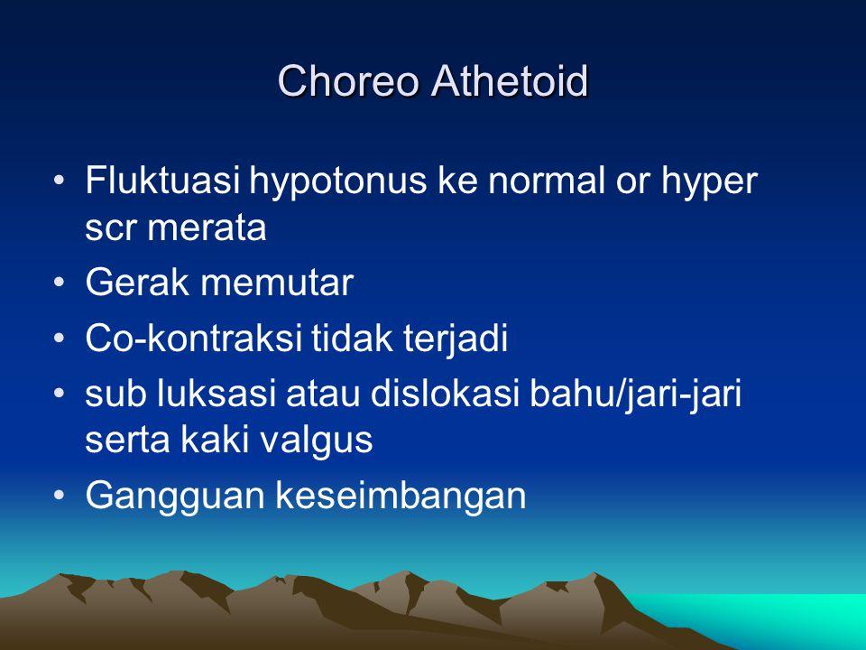 Choreo Athetoid Fluktuasi hypotonus ke normal or hyper scr merata