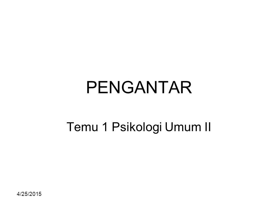 PENGANTAR Temu 1 Psikologi Umum II 4/14/2017