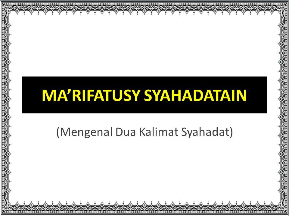 MA'RIFATUSY SYAHADATAIN