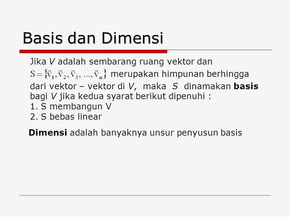 Basis dan Dimensi Jika V adalah sembarang ruang vektor dan