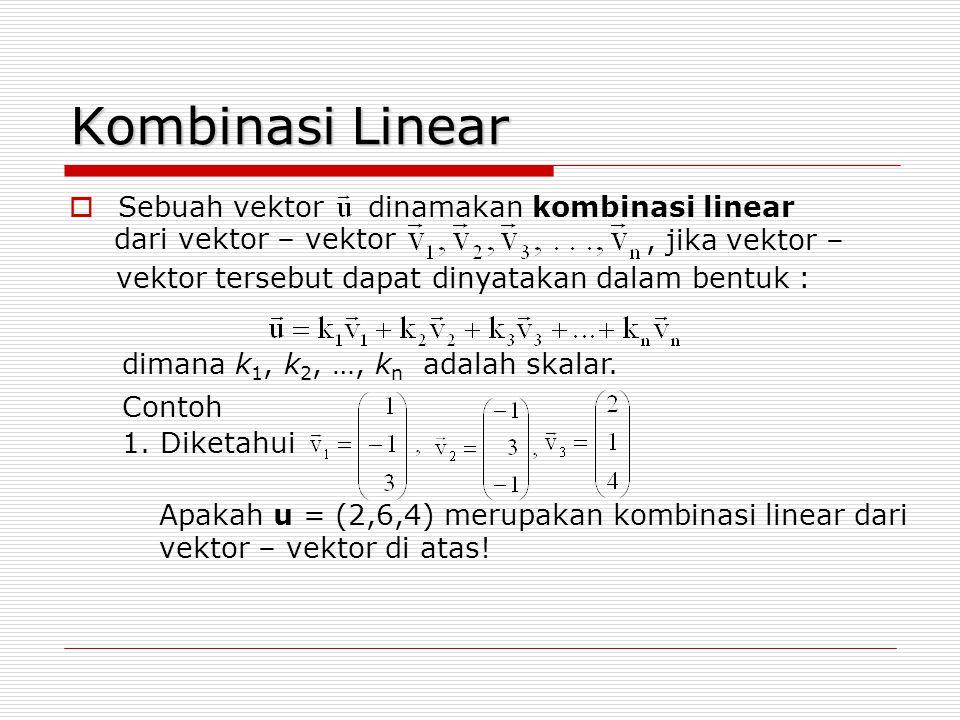 Kombinasi Linear Sebuah vektor dinamakan kombinasi linear