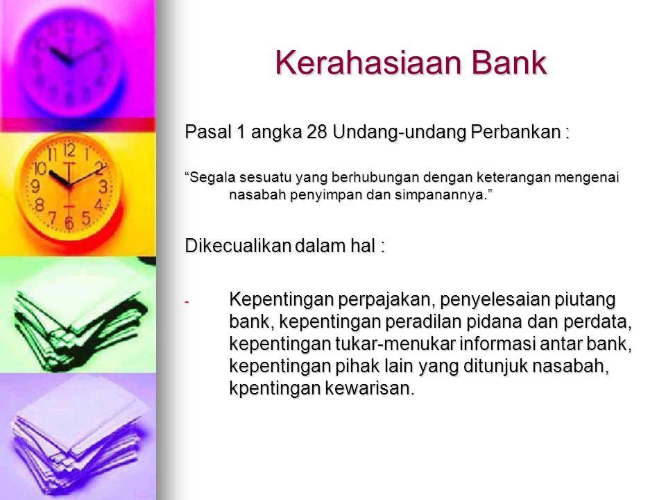 Kerahasiaan Bank Pasal 1 angka 28 Undang-undang Perbankan :