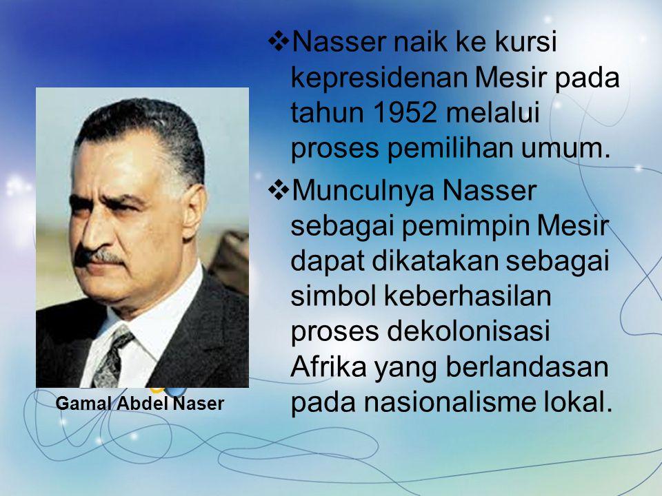 Nasser naik ke kursi kepresidenan Mesir pada tahun 1952 melalui proses pemilihan umum.