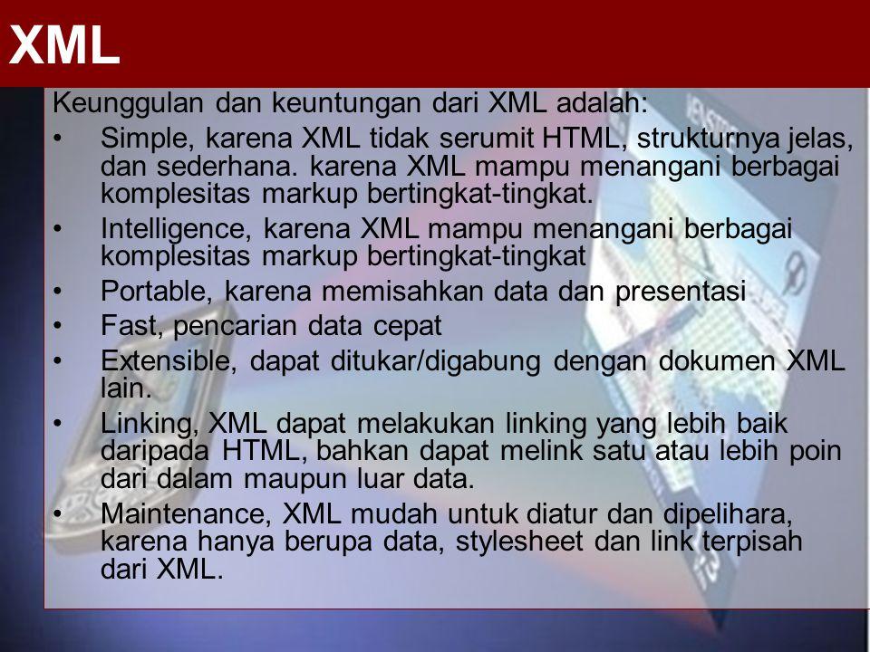 XML Keunggulan dan keuntungan dari XML adalah: