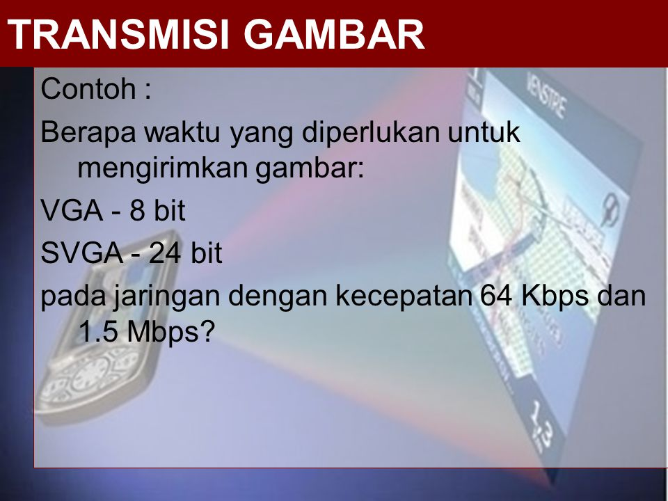 TRANSMISI GAMBAR Contoh :