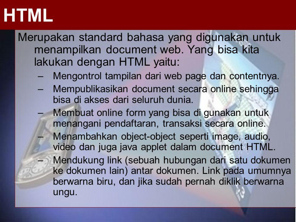 HTML Merupakan standard bahasa yang digunakan untuk menampilkan document web. Yang bisa kita lakukan dengan HTML yaitu: