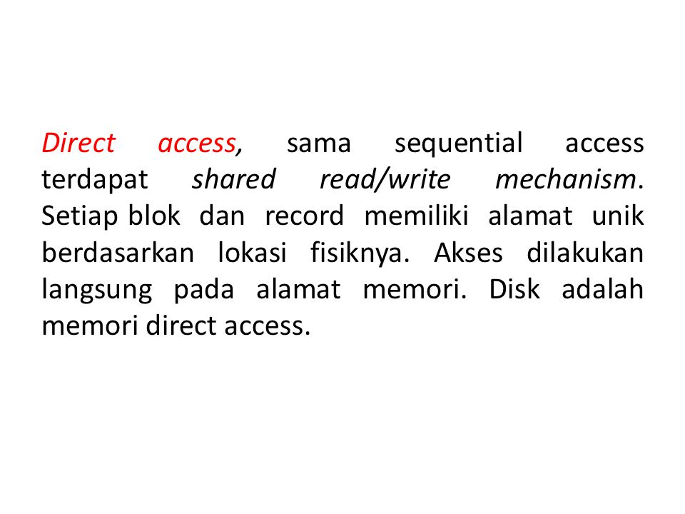 Direct access, sama sequential access terdapat shared read/write mechanism.