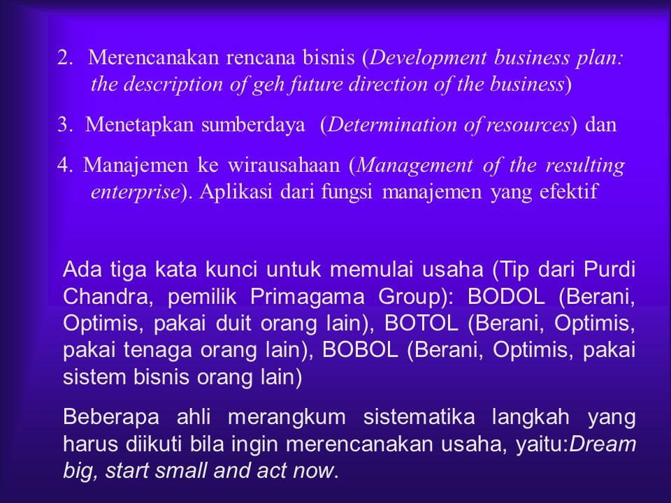 2. Merencanakan rencana bisnis (Development business plan: the description of geh future direction of the business)