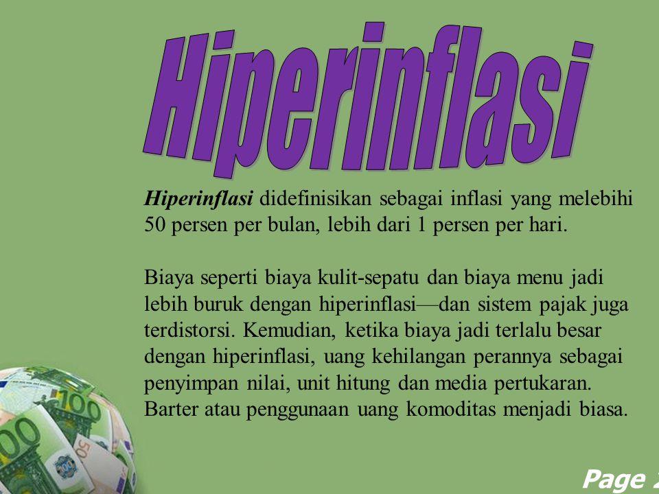 Hiperinflasi Hiperinflasi didefinisikan sebagai inflasi yang melebihi 50 persen per bulan, lebih dari 1 persen per hari.