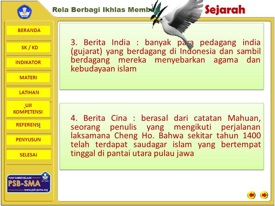3. Berita India : banyak para pedagang india (gujarat) yang berdagang di Indonesia dan sambil berdagang mereka menyebarkan agama dan kebudayaan islam