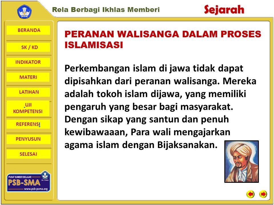 PERANAN WALISANGA DALAM PROSES ISLAMISASI Perkembangan islam di jawa tidak dapat dipisahkan dari peranan walisanga.