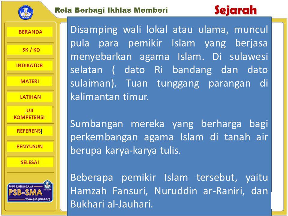 Disamping wali lokal atau ulama, muncul pula para pemikir Islam yang berjasa menyebarkan agama Islam. Di sulawesi selatan ( dato Ri bandang dan dato sulaiman). Tuan tunggang parangan di kalimantan timur.