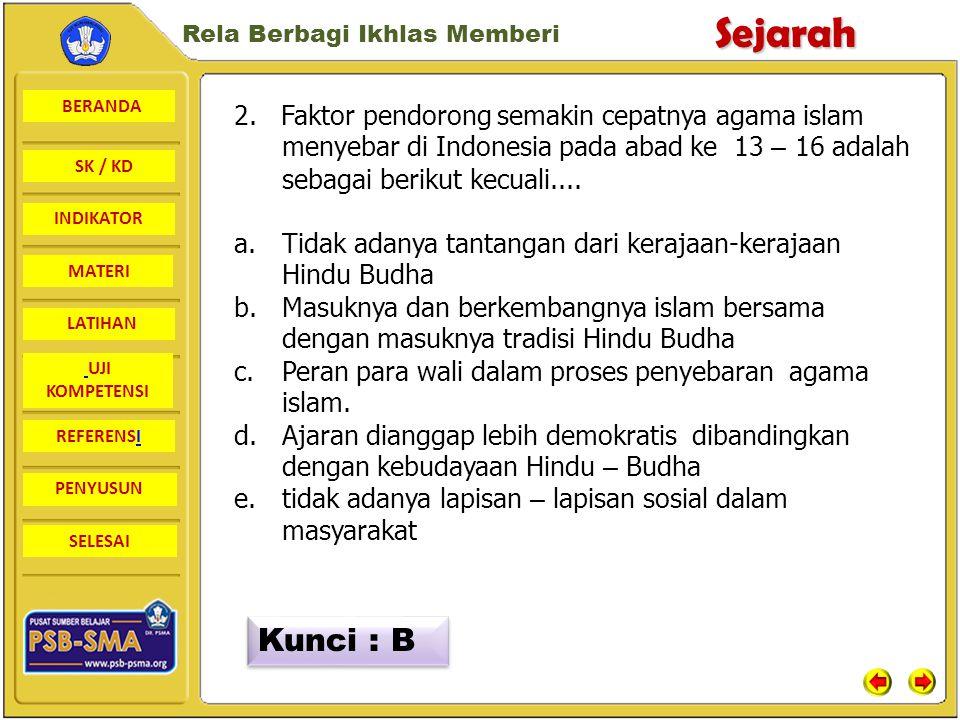 2. Faktor pendorong semakin cepatnya agama islam menyebar di Indonesia pada abad ke 13 – 16 adalah sebagai berikut kecuali....