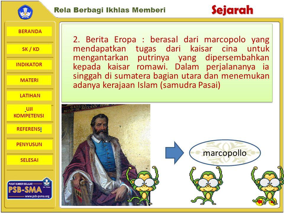 2. Berita Eropa : berasal dari marcopolo yang mendapatkan tugas dari kaisar cina untuk mengantarkan putrinya yang dipersembahkan kepada kaisar romawi. Dalam perjalananya ia singgah di sumatera bagian utara dan menemukan adanya kerajaan Islam (samudra Pasai)