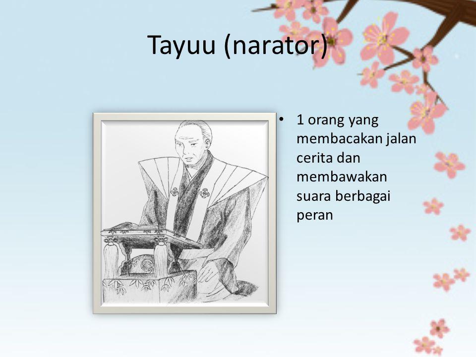Tayuu (narator) 1 orang yang membacakan jalan cerita dan membawakan suara berbagai peran